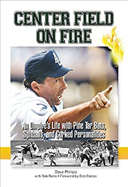 Center Field on Fire: An Umpire's Life with Pine Tar Bats, Spitballs, and Corked Personalities 9781572435698