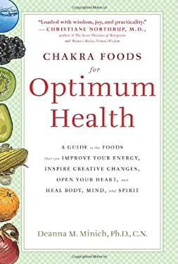Chakra Foods for Optimum Health: A Guide to the Foods That Can Improve Your Energy, Inspire Creative Changes, Open Your Heart, and Heal Body, Mind, an 9781573243735