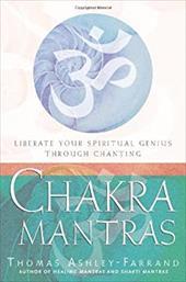 Chakra Mantras: Liberate Your Spiritual Genius Through Chanting 7123500