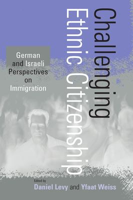 Challenging Ethnic Citizenship: German and Israeli Perspectives on Immigration 9781571812926