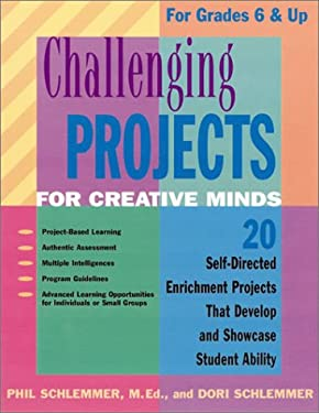 Challenging Projects for Creative Minds: Self-Directed Enrichment Projects That Develop and Showcase Student Ability: For Grades 6 & Up 9781575420493