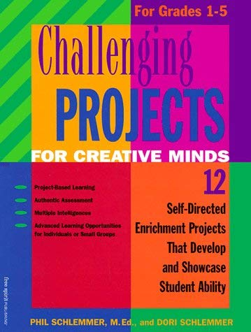 Challenging Projects for Creative Minds for Grades 1-5: Self-Directed Enrichment Projects That Develop and Showcase Student Ability 9781575420486