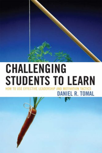 Challenging Students to Learn: How to Use Effective Leadership and Motivation Tactics 9781578865925