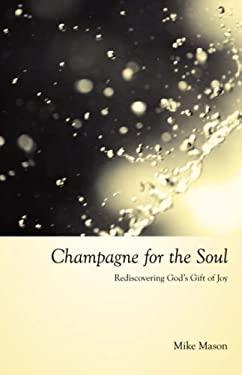 Champagne for the Soul: Celebrating God's Gift of Joy 9781573833905