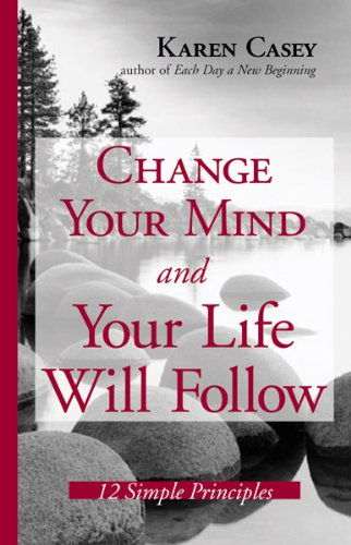 Change Your Mind and Your Life Will Follow: 12 Simple Principles 9781573242134