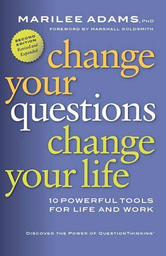 Change Your Questions, Change Your Life: 10 Powerful Tools for Life and Work 9781576756003