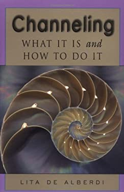 Channeling: What It is and How to Do It 9781578631452