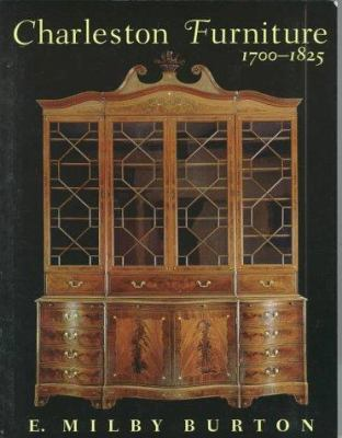 Charleston Furniture 1700-1825: Documents Early Charleston's Burgeoning Fortunes and Sumptuous Furnishings 9781570031472