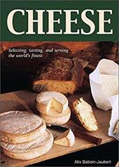 Cheese: Selecting, Tasting, and Serving the World's Finest 7061289