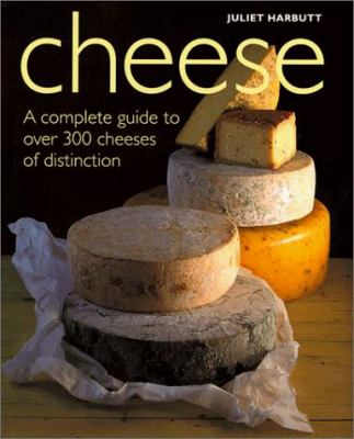 Cheese: A Complete Guide to Over 300 Cheeses of Distinction 9781572232006
