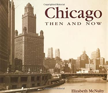Chicago Then and Now 9781571452788
