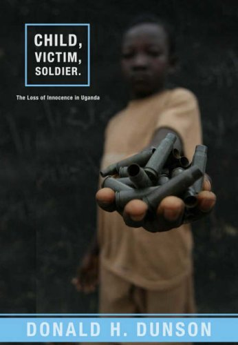 Child, Victim, Soldier: The Loss of Innocence in Uganda 9781570757990