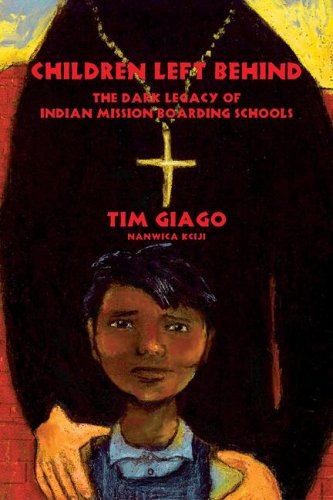 Children Left Behind: The Dark Legacy of Indian Mission Boarding Schools 9781574160864