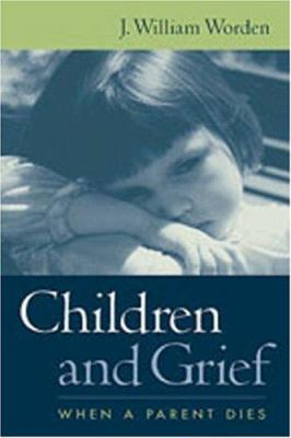 Children and Grief: When a Parent Dies 9781572307469