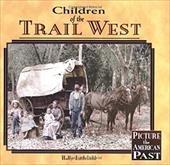 Children of the Trail West - Littlefield, Holly