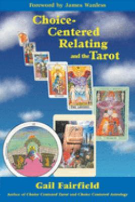 Choice-Centered Relating and the Tarot 9781578631438