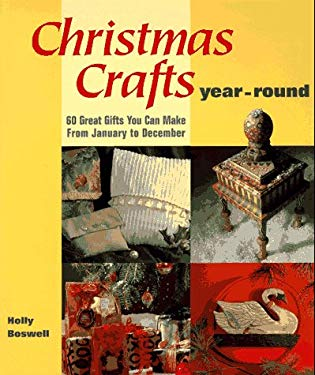 Christmas Crafts Year-Round: 60 Great Gifts You Can Make from January to December 9781579900014