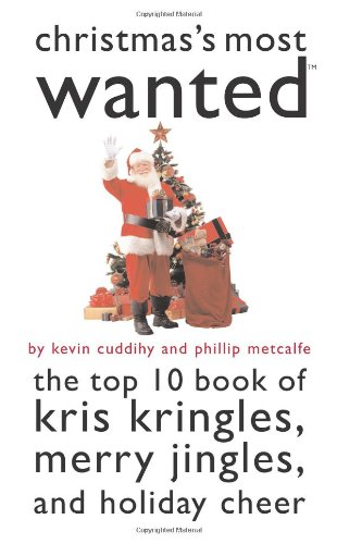 Christmas' Most Wanted: The Top 10 Book of Kris Kringles, Merry Jingles, and Holiday Cheer 9781574889680