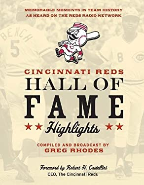 Cincinnati Reds Hall of Fame Highlights: Memorable Moments in Team History as Heard on the Reds Radio Network 9781578603008