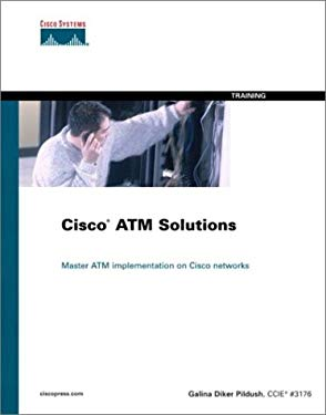 Cisco ATM Solutions: Master ATM Implementation of Cisco Networks 9781578702138