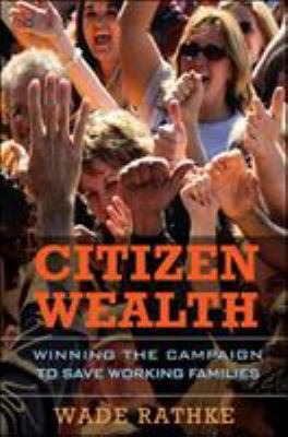 Citizen Wealth: Winning the Campaign to Save Working Families 9781576758625