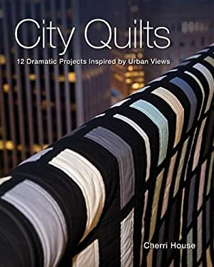 City Quilts: 12 Dramatic Projects Inspired by Urban Views 9781571208477