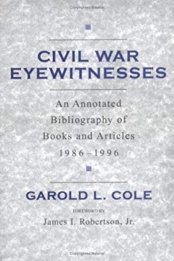 Civil War Eyewitnesses: An Annotated Bibliography of Books and Articles, 1986-1996 9781570033278