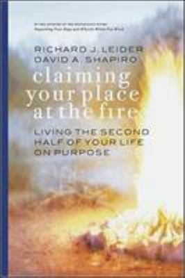 Claiming Your Place at the Fire: Living the Second Half of Your Life on Purpose 9781576752975