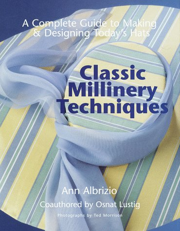 Classic Millinery Techniques: A Complete Guide to Making & Designing Hats 9781579900168