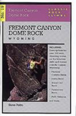 Classic Rock Climbs No. 19 Fremont Canyon and Dome Rock, Wyoming 9781575400440