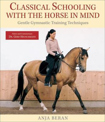 Classical Schooling with the Horse in Mind: Gentle Gymnastic Training Techniques 9781570763748