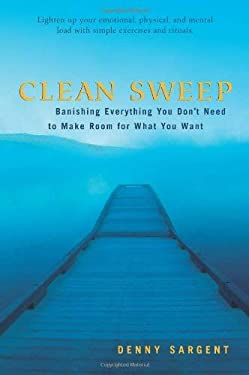 Clean Sweep: Banishing Everything You Don't Need to Make Room for What You Want 9781578633883