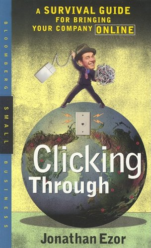 Clicking Through: A Survival Guide for Bringing Your Company Online 9781576600733
