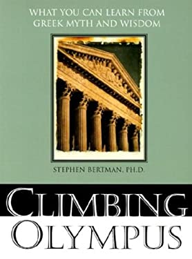 Climbing Olympus: What You Can Learn from Greek Myth and Wisdom 9781570719295