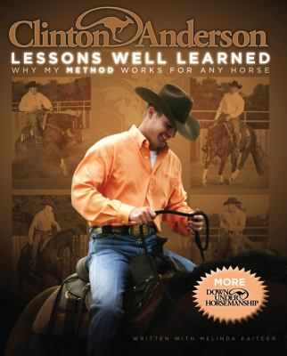 Clinton Anderson: Lessons Well Learned: Why My Method Works for Any Horse 9781570764356