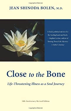 Close to the Bone: Life-Threatening Illness as a Soul Journey 9781573243032