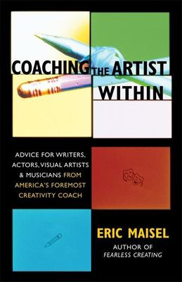 Coaching the Artist Within: Advice for Writers, Actors, Visual Artists, and Musicians from America's Foremost Creativity Coach 9781577314646