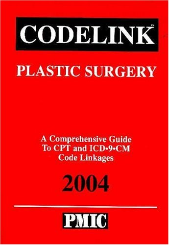 Codelink: Plastic Surgery, a Comprehensive Guide to CPT and ICD-9-CM Code Linkages, 2004 9781570663109