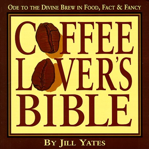 Coffee Lovers' Bible: Ode to the Divine Brew in Food, Fact & Fancy 9781574160147