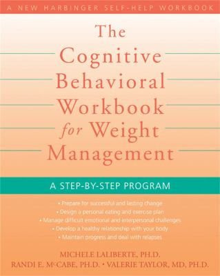 The Cognitive Behavioral Workbook for Weight Management: A Step-By-Step Program 9781572246256