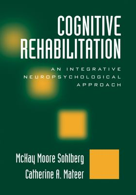 Cognitive Rehabilitation: An Integrative Neuropsychological Approach 9781572306134