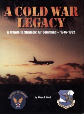 Cold War Legacy: A Tribute to the Strategic Air Command, 1946-1992 9781575100524