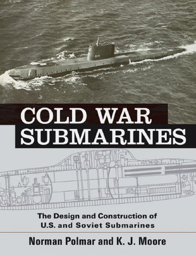 Cold War Submarines: The Design and Construction of U.S. and Soviet Submarines 9781574885309