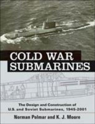 Cold War Submarines: The Design and Construction of U.S. and Soviet Submarines, 1945-2001 9781574885941