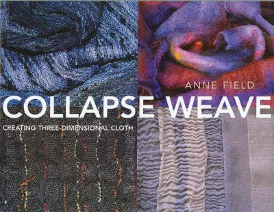 Collapse Weave: Creating Three-Dimensional Cloth 9781570764042