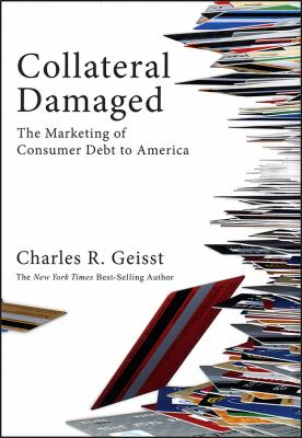 Collateral Damaged: The Marketing of Consumer Debt to America 9781576603253