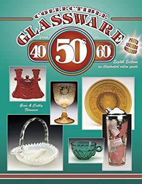 Collectible Glassware from the 40's, 50's, 60's: An Illustrated Value Guide 9781574324600