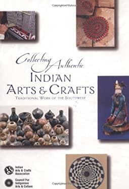 Collecting Authentic Indian Arts & Crafts: Traditional Work of the Southwest 9781570670626