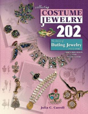 Collecting Costume Jewelry 202: The Basics of Dating Jewelry 1935-1980 9781574325294