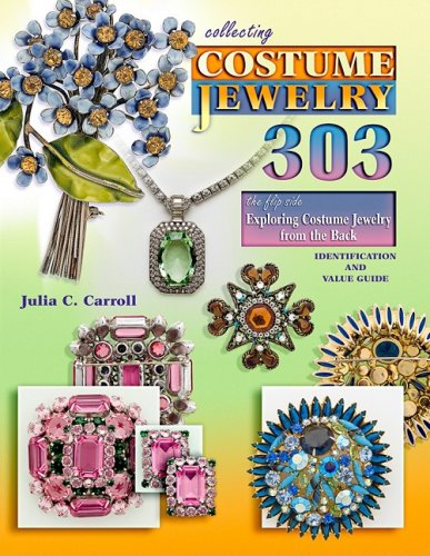 Collecting Costume Jewelry 303: The Flip Side, Exploring Costume Jewelry from the Back 9781574326260